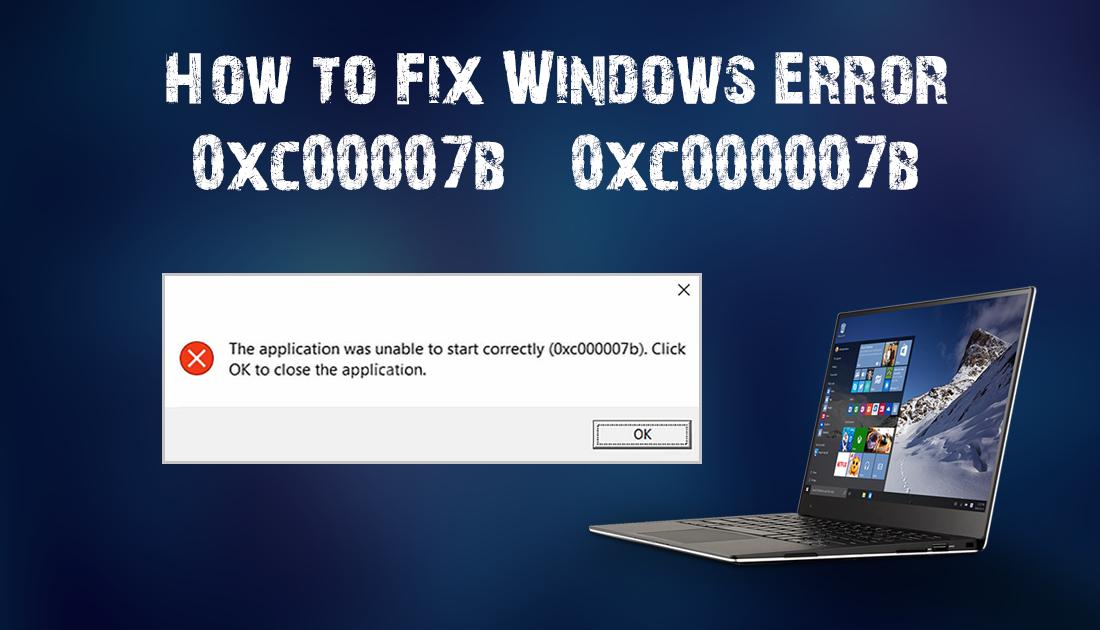 How to Fix Windows Error 0xc00007b / 0xc000007b
