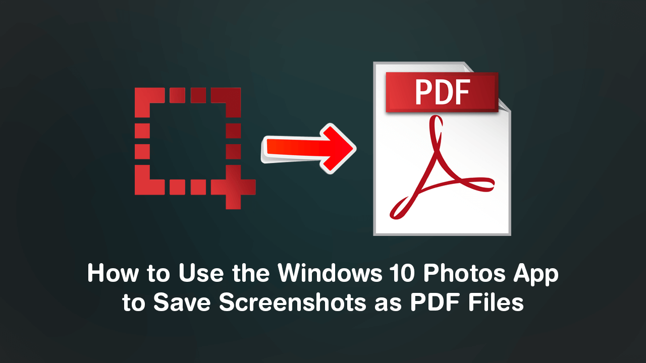 How_to_Use_the_Windows_10_Photos_App_to_Save_Screenshots_as_PDF_File