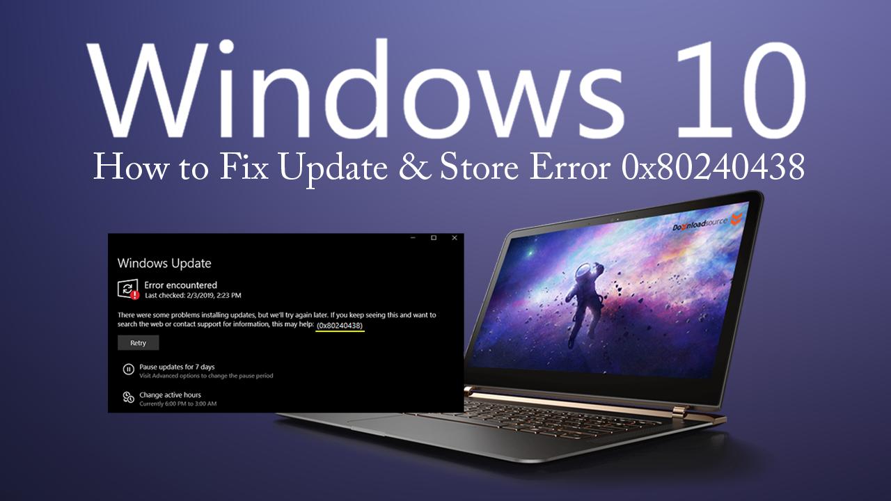 How to Fix Windows 10 Update & Store Error 0x80240438