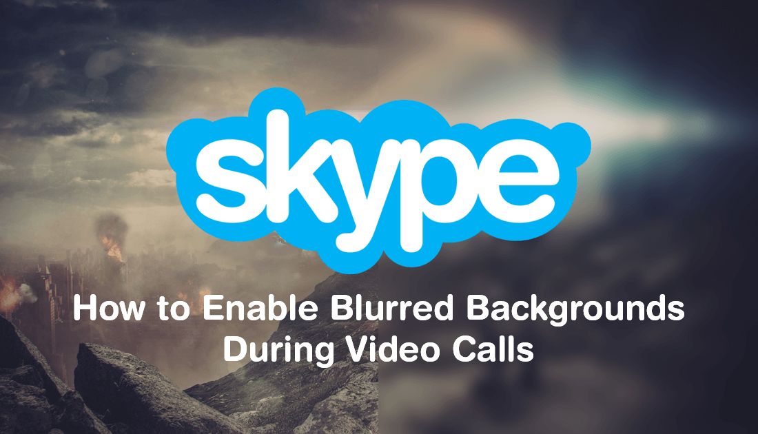 How_to_Enable_Blurred_Backgrounds_in_Skype_Video_Calls